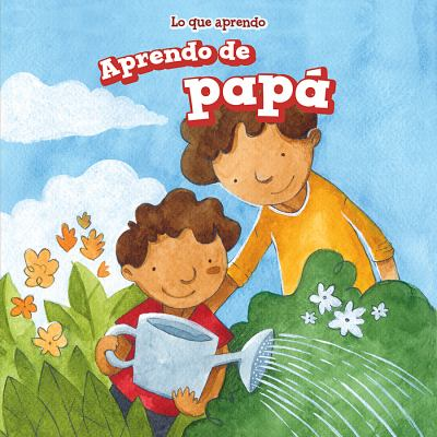 Aprendo de papá : = I learn from my father